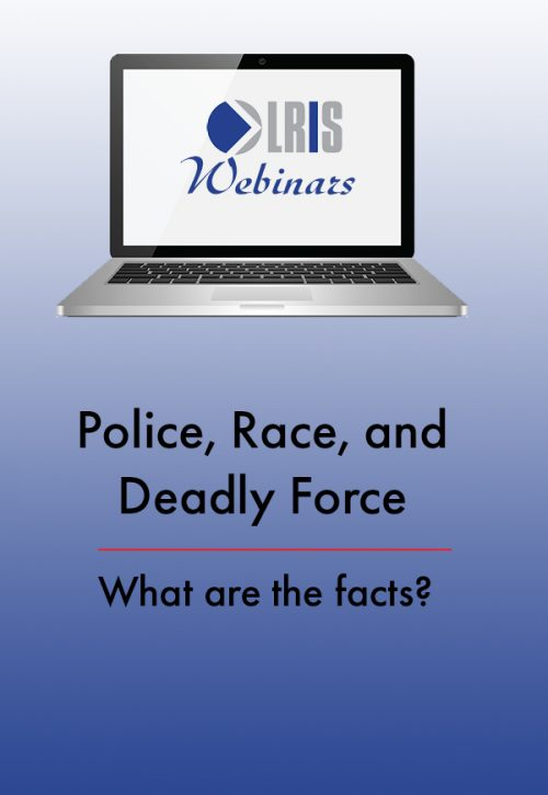 LRIS Webinar Police, Race and Deadly Force