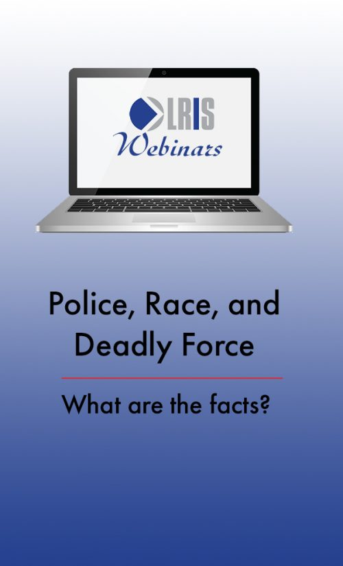 LRIS Webinar Police, Race and Deadly Force